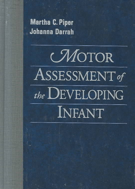 Motor Assessment of the Developing Infant By Piper, Martha C./ Darrah, Johanna